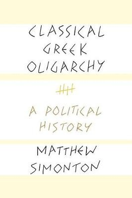 Classical Greek Oligarchy - A Political History (Paperback): Matthew Simonton
