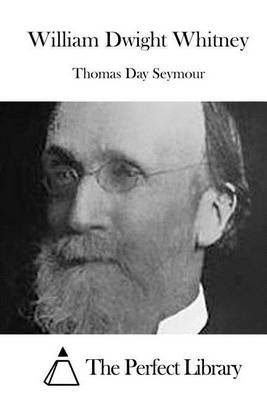 William Dwight Whitney (Paperback): Thomas Day Seymour