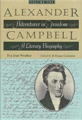 Alexander Campbell, v. 1 - Adventurer in Freedom - A Literary Biography (Hardcover): Eva Jean Wrather