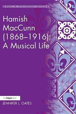 Hamish MacCunn (1868-1916): A Musical Life (Electronic book text): Jennifer L. Oates