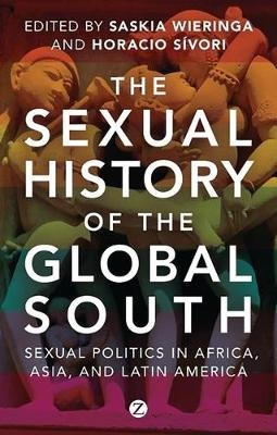 The Sexual History of the Global South - Sexual Politics in Africa, Asia and Latin America (Electronic book text, 1st edition):...