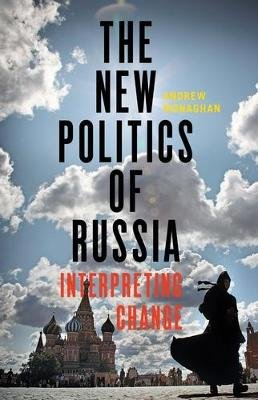 The New Politics of Russia - Interpreting Change (Paperback): Andrew Monaghan