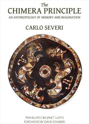 The Chimera Principle - An Anthropology of Memory and Imagination (Paperback): Carlo Severi, Janet Lloyd, David Graeber