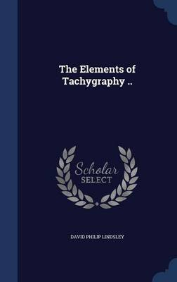 The Elements of Tachygraphy .. (Hardcover): David Philip Lindsley
