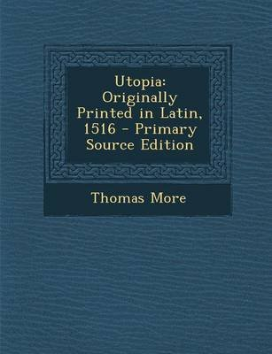 Utopia - Originally Printed in Latin, 1516 - Primary Source Edition (Paperback): Thomas More