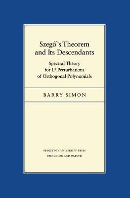 Szego's Theorem and Its Descendants - Spectral Theory for L2 Perturbations of Orthogonal Polynomials (Electronic book...