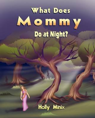 What Does Mommy Do at Night? (Paperback): Holly MInix
