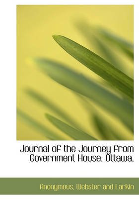 Journal of the Journey from Government House, Ottawa, (Hardcover): Anonymous