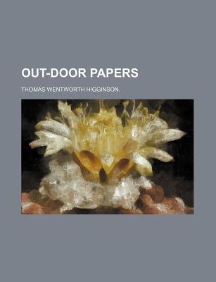 Out-Door Papers (Paperback): Thomas Wentworth Higginson