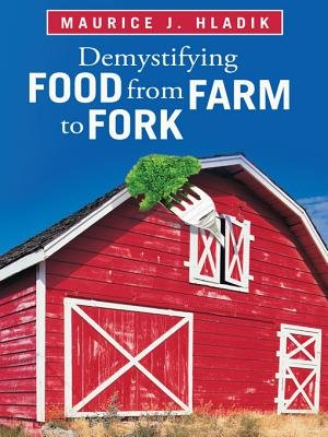 Demystifying Food from Farm to Fork (Electronic book text): Maurice J. Hladik
