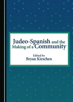 Judeo-Spanish and the Making of a Community (Hardcover, Unabridged edition): Bryan Kirschen