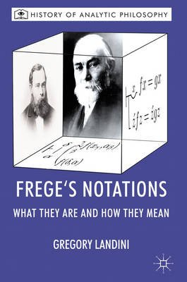 Frege's Notations - What They are and How They Mean (Electronic book text): Gregory Landini