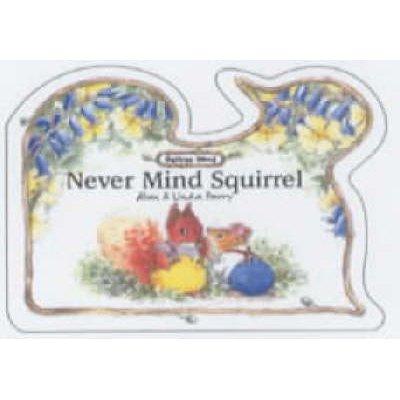 Never Mind Squirrel (Board book): Linda Parry