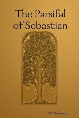 The Parsifal of Sebastian (Electronic book text): T.A. Smallwood