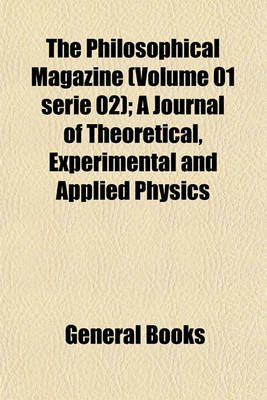 The Philosophical Magazine (Volume 01 Serie 02); A Journal of Theoretical, Experimental and Applied Physics (Paperback):...