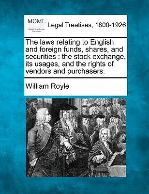 The Laws Relating to English and Foreign Funds, Shares, and Securities - The Stock Exchange, Its Usages, and the Rights of...