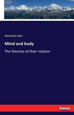 Mind and Body (Paperback): Alexander Bain
