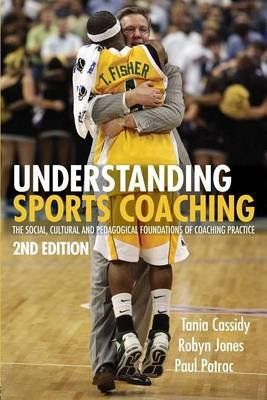 Understanding Sports Coaching (Electronic book text, 2nd): Tania G. Cassidy, Robyn L. Jones, Paul Potrac