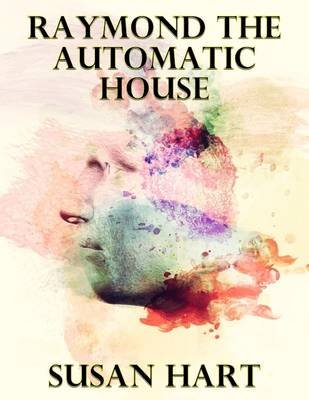 Raymond the Automatic House (Electronic book text): Susan Hart