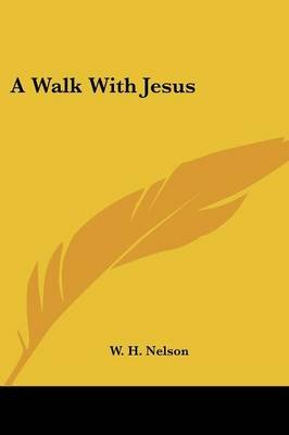 A Walk with Jesus (Paperback): W.H. Nelson