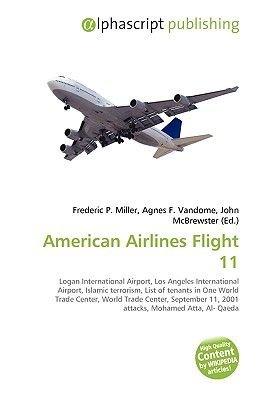American Airlines Flight 11 (Paperback): Frederic P. Miller, Agnes F. Vandome, John McBrewster