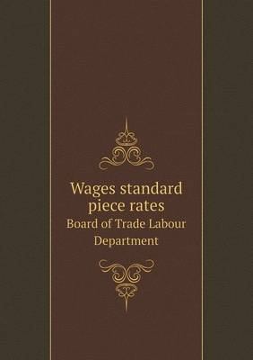 Wages Standard Piece Rates Board of Trade Labour Department (Paperback): Great Britain Board of Trade