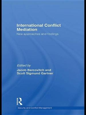 International Conflict Mediation - New Approaches and Findings (Electronic book text): Jacob Bercovitch, Scott Sigmund Gartner