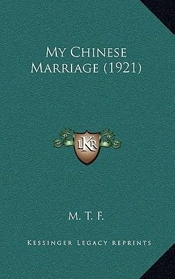My Chinese Marriage (1921) (Paperback): M T F