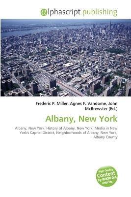 Albany, New York (Paperback): Frederic P. Miller, Vandome Agnes F., McBrewster John