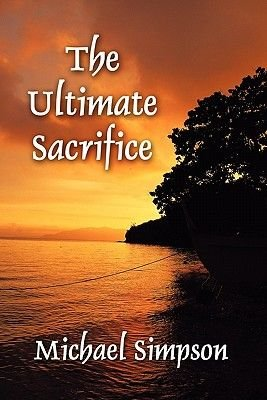 The Ultimate Sacrifice (Paperback): Michael Simpson