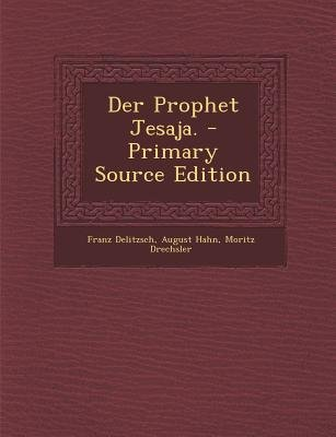 Der Prophet Jesaja. (English, German, Paperback, Primary Source): Franz Delitzsch, August Hahn, Moritz Drechsler