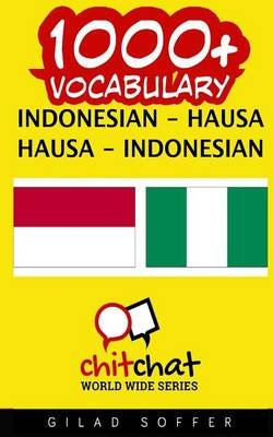 1000+ Indonesian - Hausa Hausa - Indonesian Vocabulary (Indonesian, Paperback): Gilad Soffer
