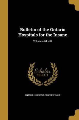Bulletin of the Ontario Hospitals for the Insane; Volume N.04 V.04 (Paperback): Ontario Hospitals for the Insane