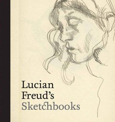 Lucian Freud's Sketchbooks (Hardcover):