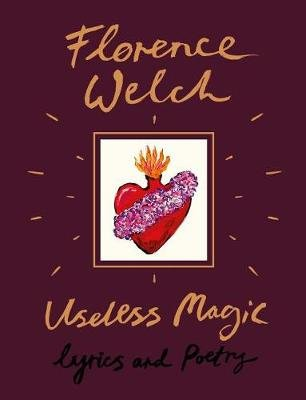 Useless Magic - Lyrics and Poetry (Hardcover): Florence Welch