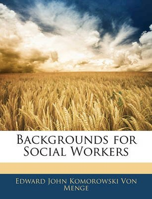 Backgrounds for Social Workers (Paperback): Edward John Komorowski Von Menge