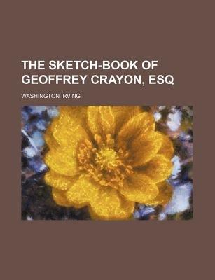 The Sketch-Book of Geoffrey Crayon, Esq (Volume 1) (Paperback): Washington Irving