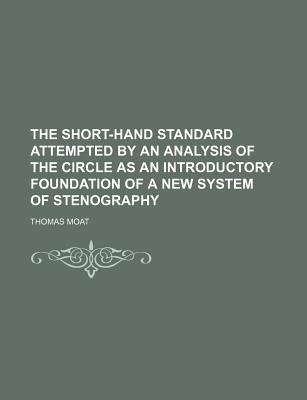 The Short-Hand Standard Attempted by an Analysis of the Circle as an Introductory Foundation of a New System of Stenography...