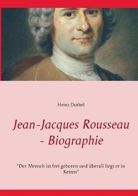 Jean-Jacques Rousseau - Biographie (German, Paperback): Heinz Duthel