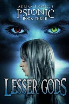 Psionic Book Three - Lesser Gods (Paperback): Adrian Howell