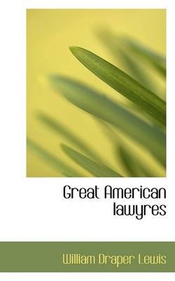 Great American Lawyres (Paperback): William Draper Lewis