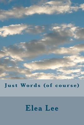 Just Words (of Course) (Paperback): Elea Lee