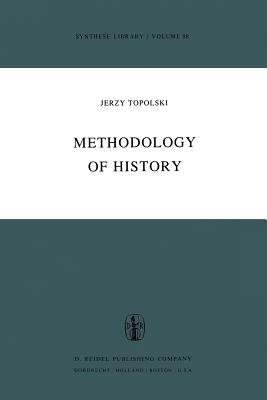 Methodology of History (Paperback, Softcover reprint of the original 1st ed. 1976): Y. Topolski