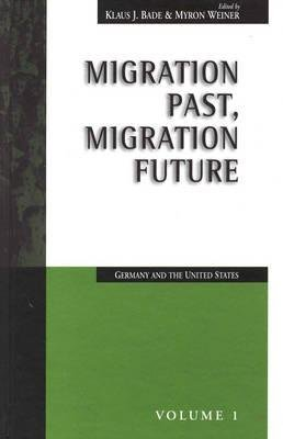 Migration Past, Migration Future - Germany and the United States (Hardcover, 1997-<1998): Klaus J. Bade, Myron Weiner