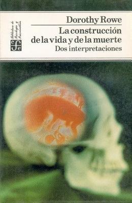 La Construccion de La Vida y de La Muerte - DOS Interpretaciones (Spanish, Paperback): Dorothy Rowe