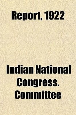 Report, 1922 (Paperback): Indian National Congress Committee