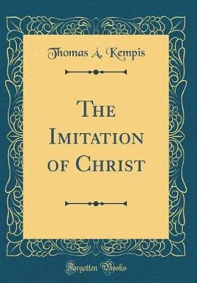 The Imitation of Christ (Classic Reprint) (Hardcover): Thomas A Kempis