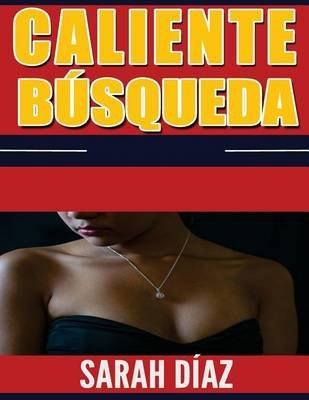 Caliente Busqueda (Spanish, Paperback): Sarah Diaz