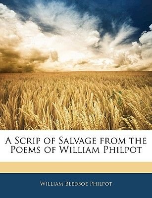 A Scrip of Salvage from the Poems of William Philpot (Paperback): William Bledsoe Philpot