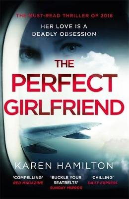 The Perfect Girlfriend - The most twisted 'love' story you'll read this year! (Hardcover): Karen Hamilton